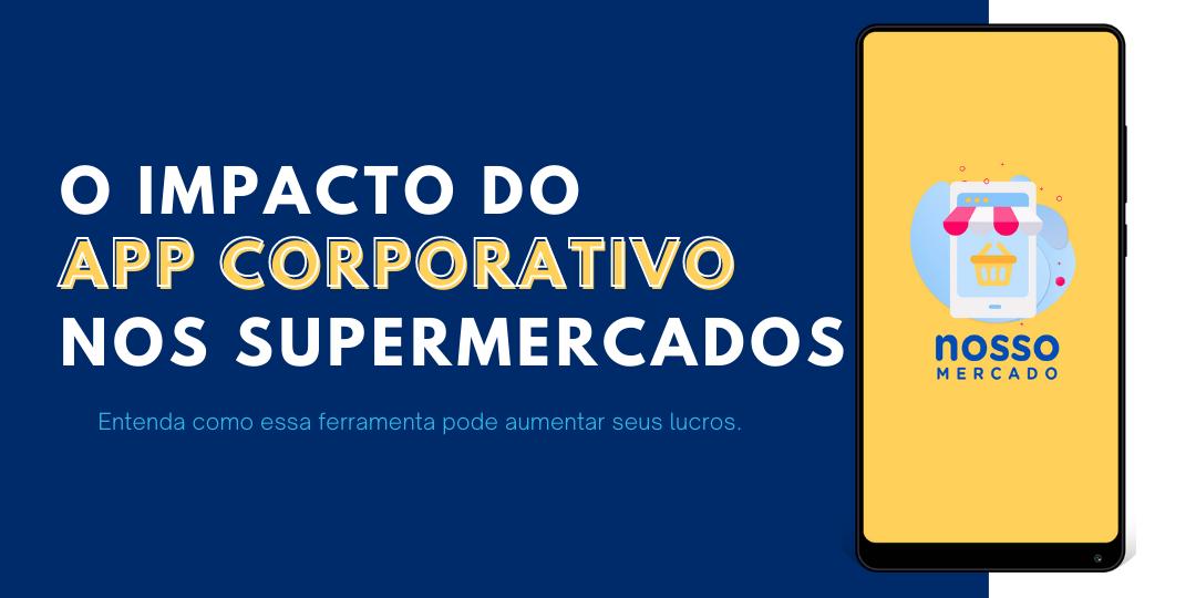 E-book: O impacto do APP corporativo nos supermercados